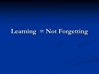 Learning   Not Forgetting