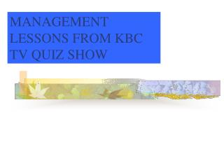 MANAGEMENT LESSONS FROM KBC TV QUIZ SHOW