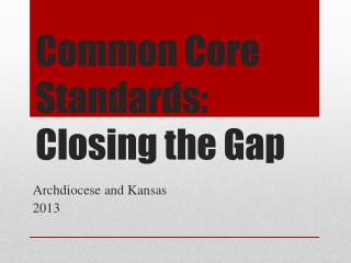 Common Core Standards: Closing the Gap