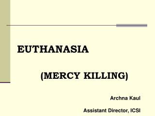 EUTHANASIA (MERCY KILLING)