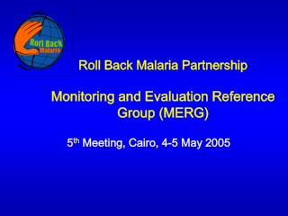 Roll Back Malaria Partnership  Monitoring and Evaluation Reference Group MERG