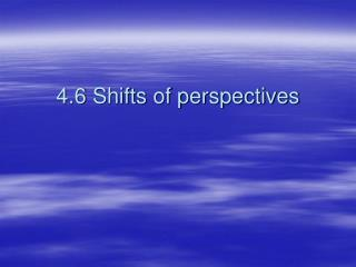 4.6  Shifts of perspectives