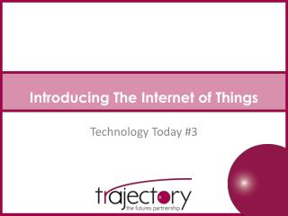 Introducing The  Internet of  Things