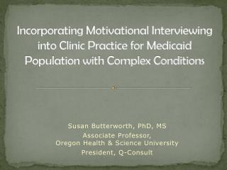 Susan Butterworth, PhD, MS Associate Professor,  Oregon Health & Science University