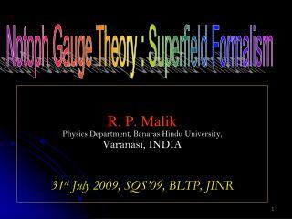 R. P. Malik Physics Department, Banaras Hindu University, Varanasi, INDIA