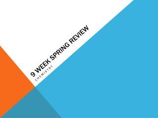 9 Week Spring Review