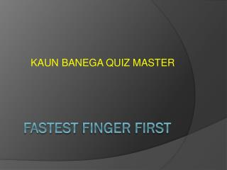 FASTEST  FINGER FIRST