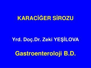 KARAC İĞ ER S İ ROZU Yrd.  Doç.Dr.  Zeki YEŞİLOVA Gastroenteroloji B.D.