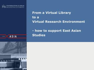 From a Virtual Library  to a  Virtual Research Environment - how to support East Asian Studies