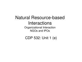 Natural Resource-based Interactions Organizational Interaction NGOs and IPOs