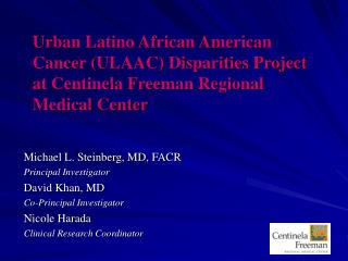 Michael L. Steinberg, MD, FACR Principal Investigator David Khan, MD Co-Principal Investigator
