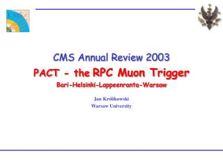 CMS Annual Review 2003 PACT - the RPC Muon Trigger Bari-Helsinki-Lappeenranta-Warsaw