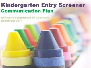 Kindergarten Entry Screener C ommunication Plan Kentucky Department of Education December 2011