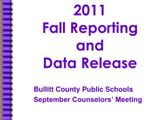 2011  Fall Reporting and  Data Release