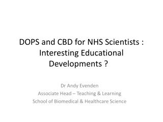 DOPS  and CBD  for  NHS Scientists  : Interesting Educational Developments ?
