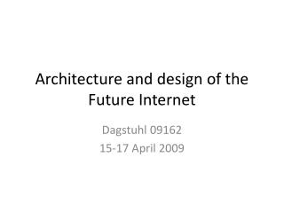 Architecture and design of the Future Internet