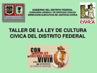 GOBIERNO DEL DISTRITO FEDERAL CONSEJERIA JURIDICA Y DE SERVICIOS LEGALES DIRECCION EJECUTIVA DE JUSTICIA CIVICA