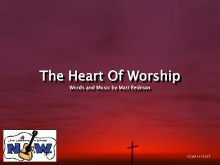 The Heart Of Worship Words and Music by Matt Redman