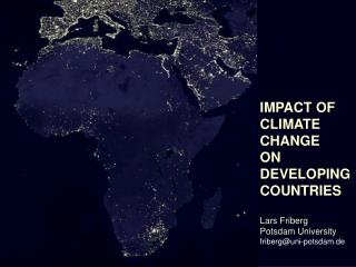 IMPACT OF  CLIMATE CHANGE  ON DEVELOPING  COUNTRIES Lars Friberg Potsdam University