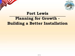 Fort Lewis  Planning for Growth -  Building a Better Installation