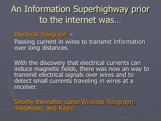 An Information Superhighway prior to the internet was…