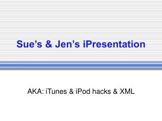 Sue's & Jen's iPresentation