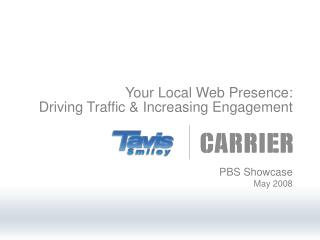 Your Local Web Presence:               Driving Traffic & Increasing Engagement