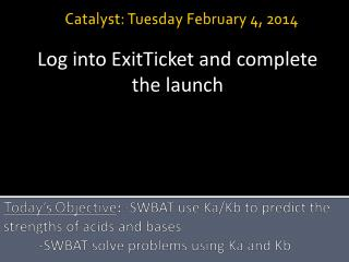 Catalyst: Tuesday February  4 , 2014