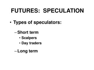 FUTURES:  SPECULATION