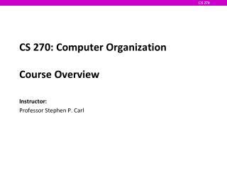 CS 270: Computer Organization Course Overview