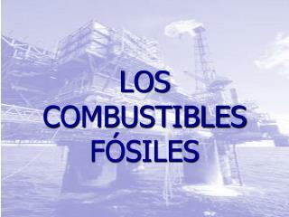 LOS COMBUSTIBLES F�SILES