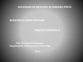 FACULDADE DE MEDICINA DE RIBEIRÃO PRETO BIOQUIMICA GERAL RFM 0004 CINETICA ENZIMATICA