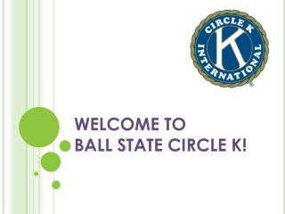 WELCOME TO  BALL STATE CIRCLE K!