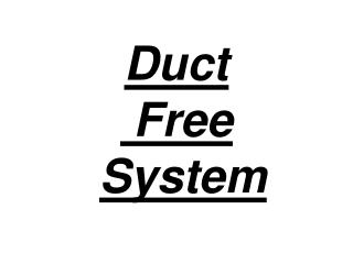 Duct  Free System