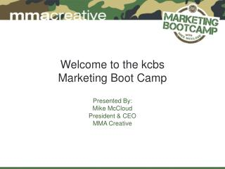Welcome to the kcbs  Marketing Boot Camp