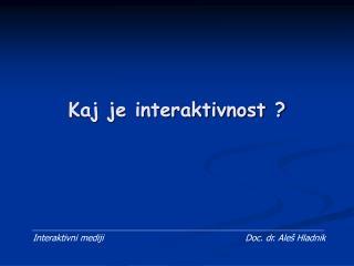 Kaj je interaktivnost ?