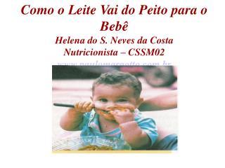 Como o Leite Vai do Peito para o  Beb  Helena do S. Neves da Costa Nutricionista   CSSM02 paulomargotto.br