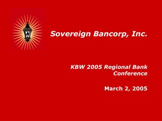 Sovereign Bancorp, Inc. KBW 2005 Regional Bank Conference March 2, 2005
