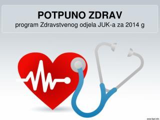 POTPUNO ZDRAV program Zdravstvenog odjela JUK-a za 2014 g