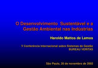 O Desenvolvimento  Sustent vel e a Gest o Ambiental nas Ind strias  Haroldo Mattos de Lemos  V Confer ncia Internacional