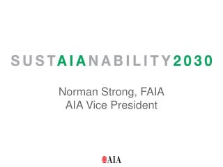 Norman Strong, FAIA AIA Vice President