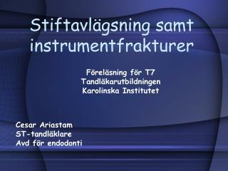 Stiftavlägsning samt instrumentfrakturer