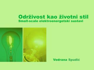 Održivost kao životni stil Small-scale elektroenergetski sustavi