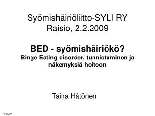 Sy mish iri liitto-SYLI RY Raisio, 2.2.2009  BED - sy mish iri k  Binge Eating disorder, tunnistaminen ja n kemyksi  hoi