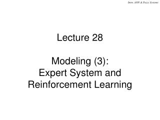Lecture 28 Modeling (3): Expert System and Reinforcement Learning