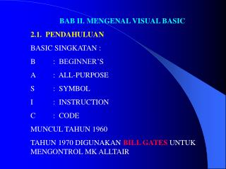 BAB II. MENGENAL VISUAL BASIC 2.1.  PENDAHULUAN BASIC SINGKATAN : B	:  BEGINNER'S A	:  ALL-PURPOSE