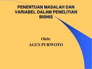 PENENTUAN MASALAH DAN VARIABEL DALAM PENELITIAN BISNIS