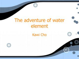 The adventure of water element