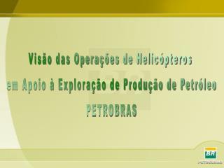 Vis o das Opera  es de Helic pteros  em Apoio   Explora  o de Produ  o de Petr leo PETROBRAS