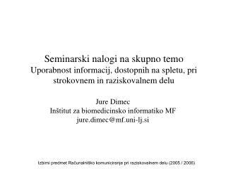 Jure Dimec Inštitut za biomedicinsko informatiko MF jure.dimec@mf.uni-lj.si